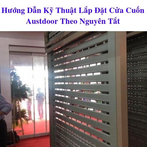 Hướng Dẫn Kỹ Thuật Lắp Đặt Cửa Cuốn Austdoor