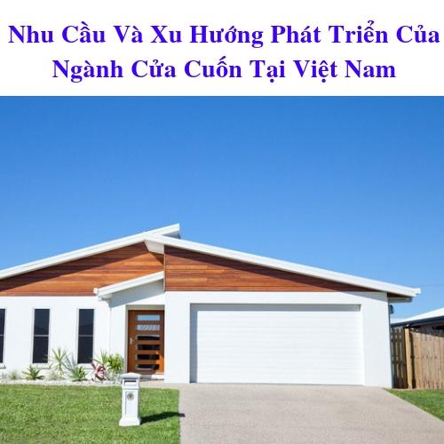 Nhu Cầu Và Xu Hướng Phát Triển Của Ngành Cửa Cuốn Tại Việt Nam