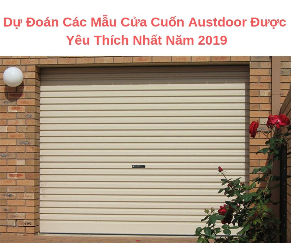 Dự Đoán Các Mẫu Cửa Cuốn Austdoor Được Yêu Thích Nhất Năm 2019