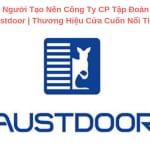 Người Tạo Nên Công Ty CP Tập Đoàn Austdoor | Thương Hiệu Cửa Cuốn Nổi Tiếng