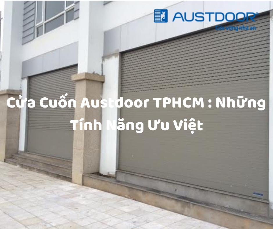 Cửa Cuốn Austdoor TPHCM : Những Tính Năng Ưu Việt